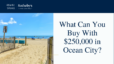 What Can You Buy With $250000 in Ocean City