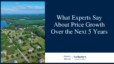 What Do Experts Say About Home Price Growth Over the Next 5 Years