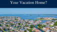 As Summer Comes to an End, Should You Sell Your Vacation Home