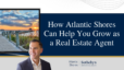 How Atlantic Shores Can Help You Grow as a Real Estate Agent