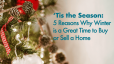 'Tis the Season: 5 Reasons Why Winter is a Great Time to Buy or Sell a Home