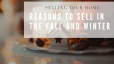 Selling Your Home in the Fall or Winter