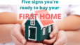 5 Signs You're Ready to Buy Your First Home