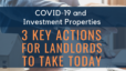 COVID-19 and Investment Properties: 3 Key Actions for Landlords to Take Today