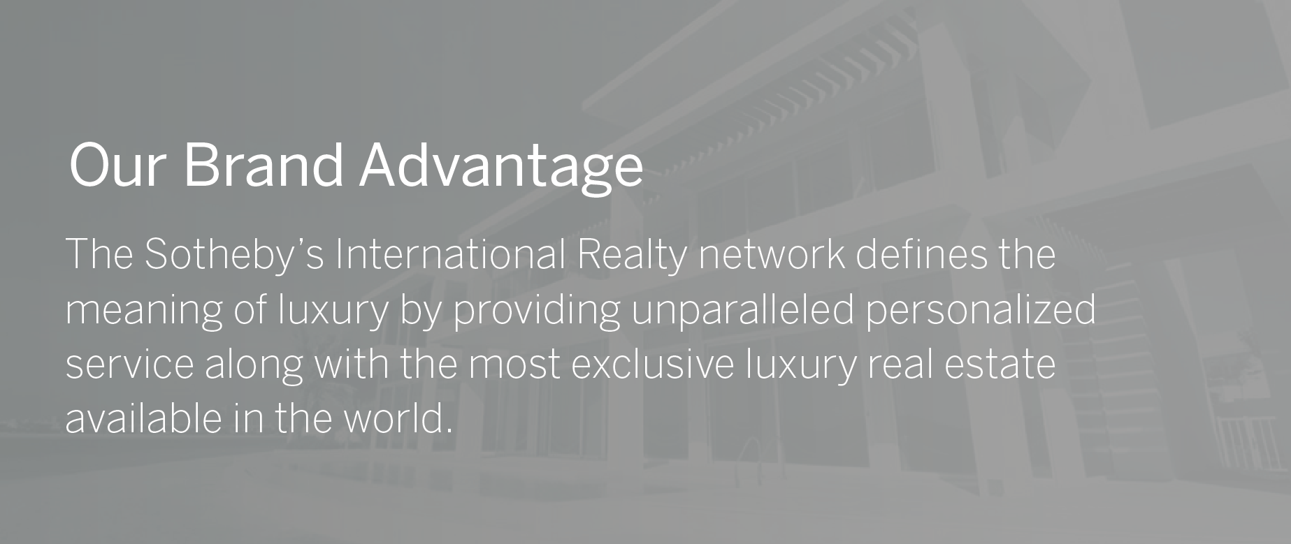 Our Brand Advantage - Our affiliation with Sotheby's International Realty gives us an overwhelming advantage in the ability to reach buyers not only right next door but also all over the world. This relationship provides us access to the #1 luxury real estate website (sothebysrealty.com), and the #1 real estate YouTube channel in the world. We also have exclusive relationships with the Wall Street Journal, Mansion Global, and more. Amanda Howard Sotheby's International Realty provides a local and global marketing reach that is simply unrivaled.