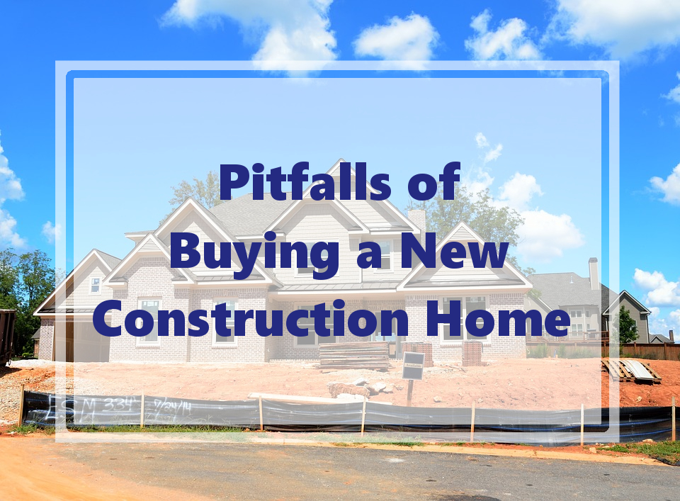 Pitfalls Of Buying A New Construction Home