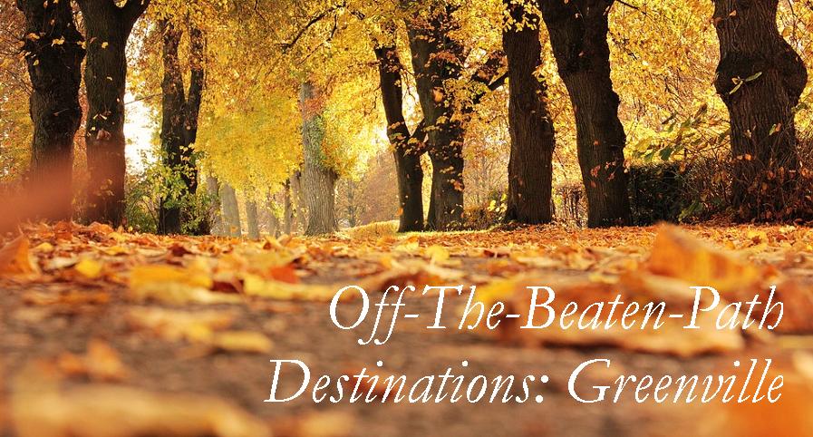 off-the-beaten-path-greenville-destinations