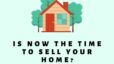 Is Now the Time to Sell Your Home | The Christy Buck Team