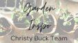 Garden Inspo | The Christy Buck Team