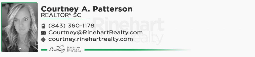 Courtney A. Patterson, REALTOR® SC Mobile: (843) 360-1178 Courtney@RinehartRealty.com courtney.rinehartrealty.com