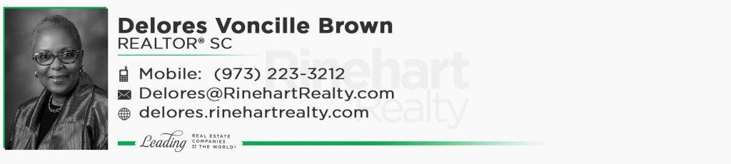 Delores Voncille Brown, REALTOR® SC Mobile: (973) 223-3212 Delores@RinehartRealty.com delores.rinehartrealty.com facebook.com/deloresbrownrealtor