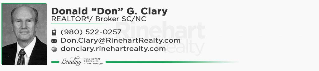 Donald G. Clary, REALTOR®/ Broker SC/NC Mobile: (980) 522-0257 Don.Clary@RinehartRealty.com donclary.rinehartrealty.com