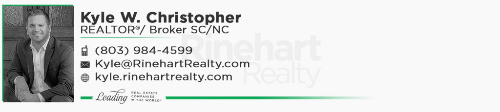 Kyle W. Christopher, REALTOR®/ Broker SC/NC Mobile: (803) 984-4599 Kyle@RinehartRealty.com kyle.rinehartrealty.com