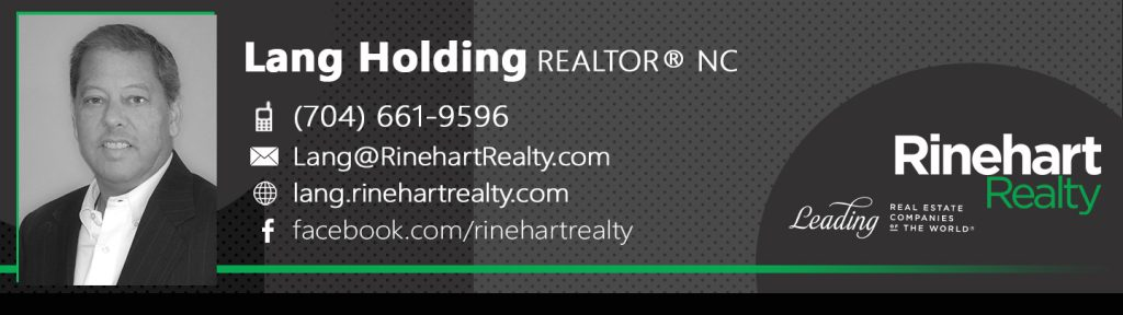 Lang Holding, REALTOR® NC Mobile: (704) 661-9596 Lang@RinehartRealty.com lang.rinehartrealty.com