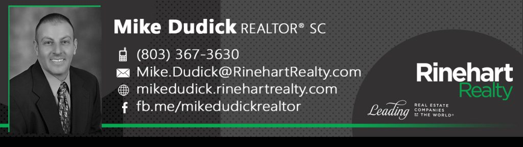 Mike Dudick, REALTOR® SC Mobile: (803) 367-3630 Mike.Dudick@RinehartRealty.com mikedudick.rinehartrealty.com fb.me/mikedudickrealtor