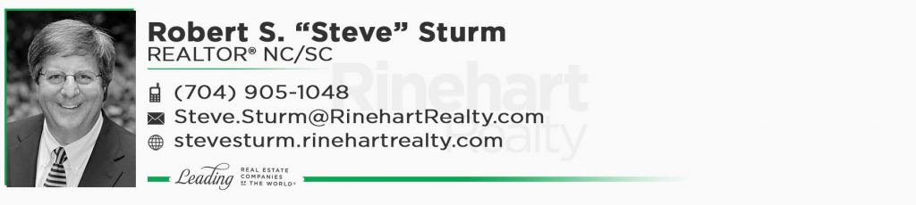 "Robert S. ""Steve"" Sturm, REALTOR® NC/SC Mobile: (704) 905-1048 Steve.Sturm@RinehartRealty.com stevesturm.rinehartrealty.com fb.me/stevesturmrealtor"