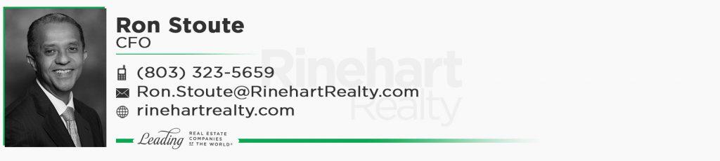 Ron Stoute, Rinehart Realty CFO Office: (803) 323-5659 Ron.Stoute@RinehartRealty.com rinehartrealty.com