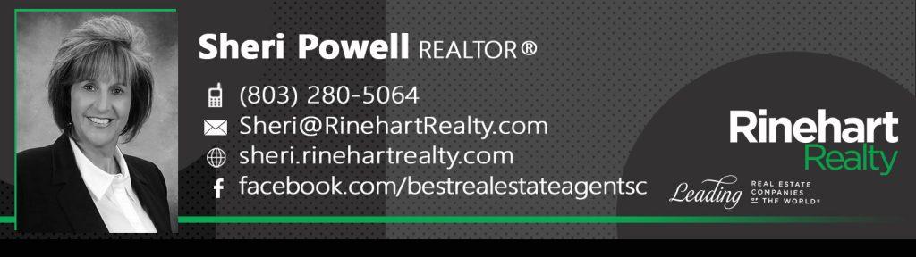 Sheri Powell, REALTOR® Mobile: (803) 280-5064 Sheri@RinehartRealty.com sheri.rinehartrealty.com facebook.com/bestrealestateagentsc