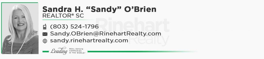 "Sandra H. ""Sandy"" O'Brien, REALTOR® SC Mobile: (803) 524-1796 Sandy.OBrien@RinehartRealty.com sandy.rinehartrealty.com"