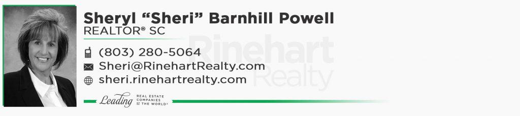 "Sheryl ""Sheri"" Barnhill Powell, REALTOR® SC Mobile: (803) 280-5064 Sheri@RinehartRealty.com sheri.rinehartrealty.com facebook.com/bestrealestateagentsc"