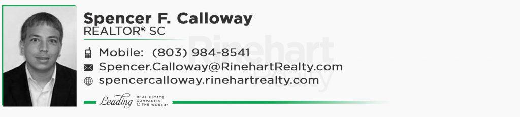 Spencer F. Calloway, REALTOR® SC Mobile: (803) 984-8541 Spencer.Calloway@RinehartRealty.com spencercalloway.rinehartrealty.com
