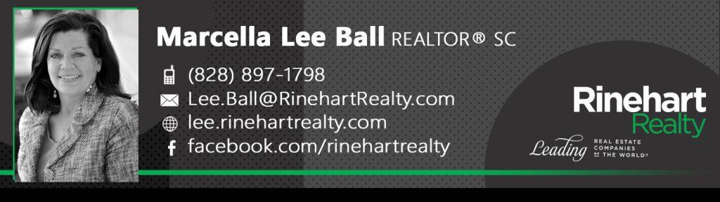 Marcella Lee Ball, REALTOR® SC Mobile: (828) 897-1798 Lee.Ball@RinehartRealty.com lee.rinehartrealty.com