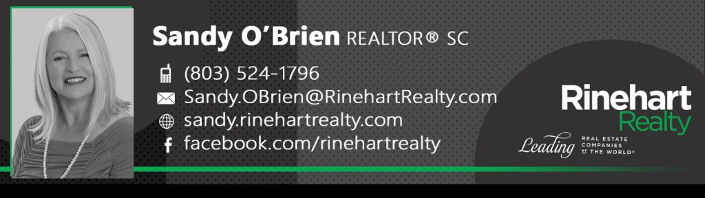 Sandy O'Brien, REALTOR® SC Mobile: (803) 524-1796 Sandy.OBrien@RinehartRealty.com sandy.rinehartrealty.com
