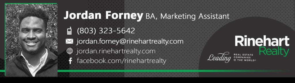 Jordan Forney, BA Office: (803) 323-5642 Jordan.Forney@RinehartRealty.com jordan.rinehartrealty.com