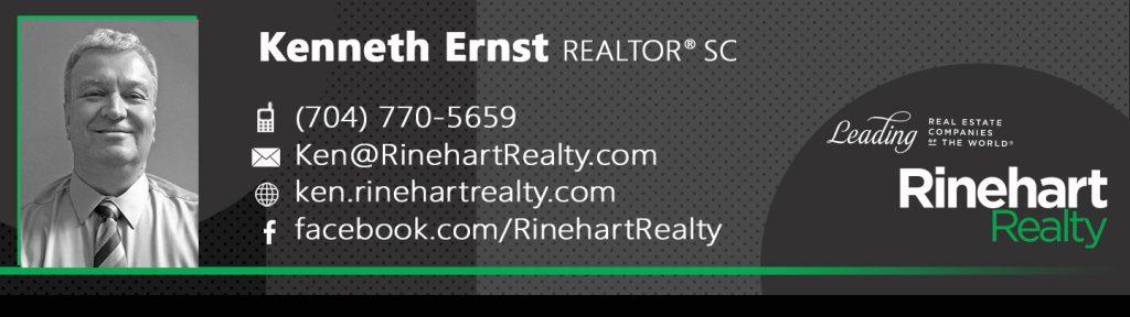 Kenneth Ernst, REALTOR® SC Mobile: (704) 770-5659 Ken@RinehartRealty.com ken.rinehartrealty.com