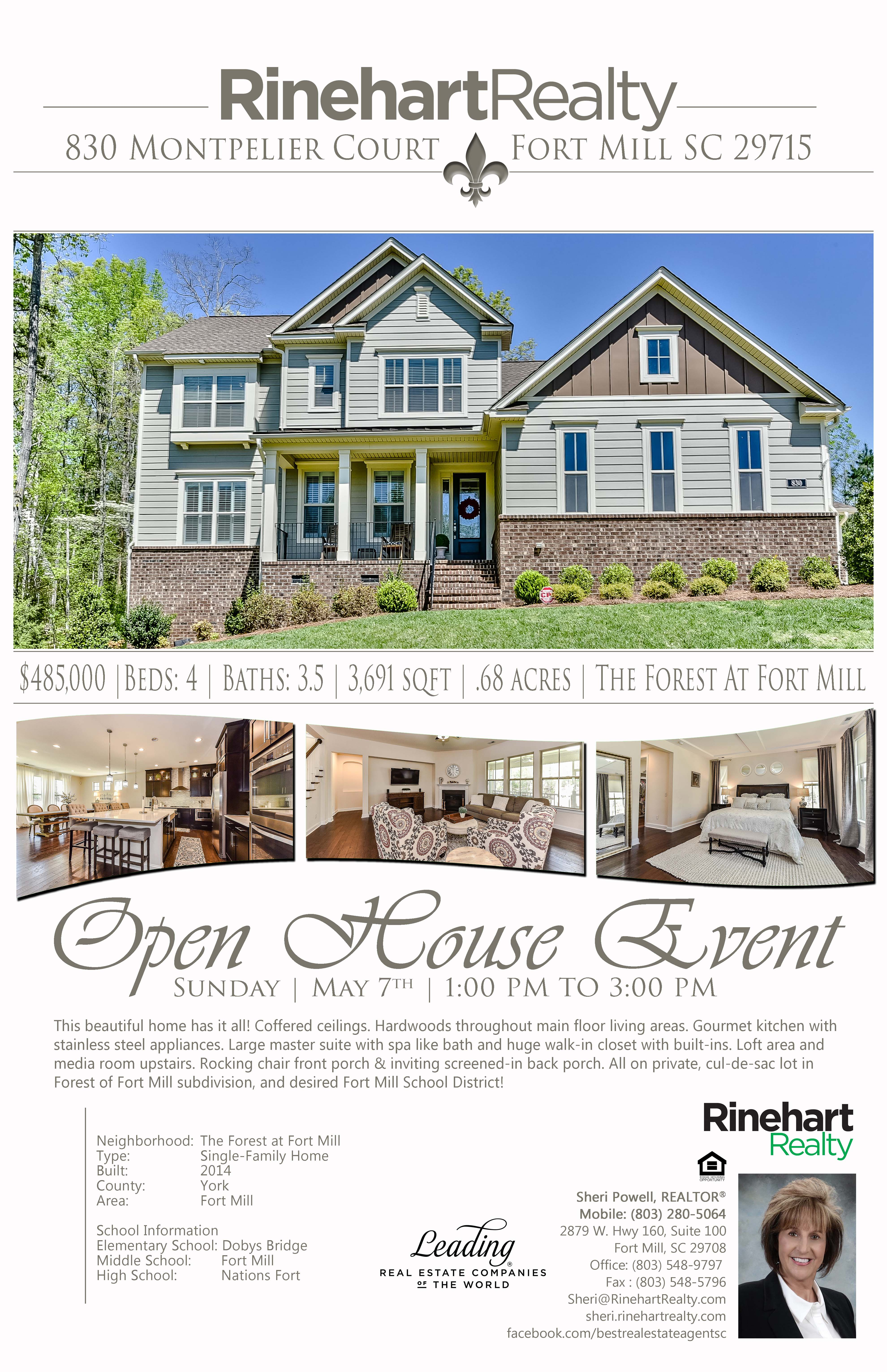 You're invited! Discover Listing Details Here First Open Houses: 4/22 2:00 PM to 5:00 PM 4/23 12:00 PM to 2:00 PM 830 Montpelier Court, Fort Mill, SC 29715 $485,000 | Beds: 4 | Baths: 3.5 | 3,691 sqft | .68 acres This beautiful home has it all! Coffered ceilings. Hardwoods throughout main floor living areas. Gourmet kitchen with stainless steel appliances. Large master suite with spa like bath and huge walk-in closet with built-ins. Loft area and media room upstairs. Rocking chair front porch & inviting screened-in back porch. All on private, cul-de-sac lot in Forest of Fort Mill subdivision. Hosted by: Sheri Powell, REALTOR® Mobile: (803) 280-5064 Sheri@RinehartRealty.com sheri.rinehartrealty.com facebook.com/bestrealestateagentsc