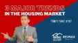 3 Major trends in the housing market – Toms Take #197