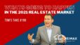 Whats going to happen in the real estate market in 2021? – Tom's Take #199