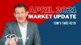 April 2021 Market Update – Tom's Take #219