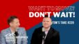 Want to move? Don't wait! – Tom's Take #220