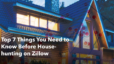 Top 7 Things You Need to Know Before House-hunting on Zillow