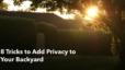 8 Tricks to Add Privacy to Your Backyard