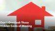 Don't Overlook These Hidden Costs of Moving