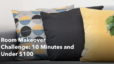 Room Makeover Challenge: 10 Minutes and Under $100