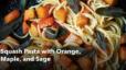 Squash Pasta with Orange, Maple, and Sage