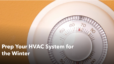 Prep Your HVAC System for the Winter