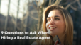 9 Questions to Ask When Hiring a Real Estate Agent