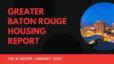 January 2021 Greater Baton Rouge Housing Market Report