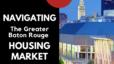 Navigating The Greater Baton Rouge Housing Market