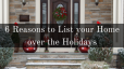 6 Reasons to List your Home over the Holidays