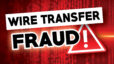 Buyers Beware: Wire Transfer Fraud is Real