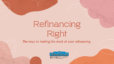 Refinancing Right-Guide to refinance your home