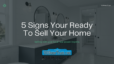 5 Signs Your Ready To Sell Your Home