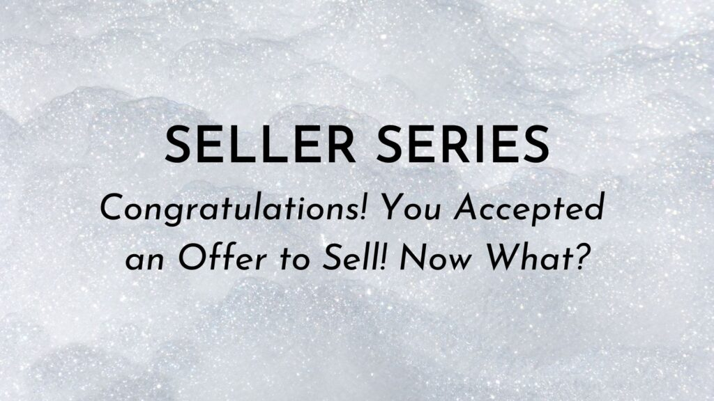 Seller Series on What Happens After Seller Accepts an Offer