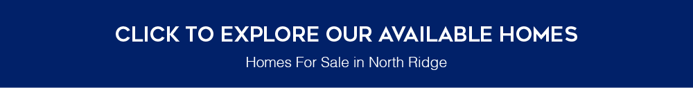 Click to explore our available homes. Homes For Sale in North Ridge.