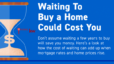 Waiting To Buy a Home Could Cost You | Hornburg Real Estate Group